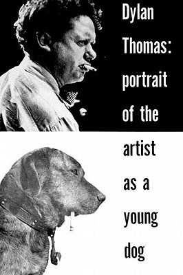 Portrait of the Artist As a Young Dog, By Thomas, Dylan